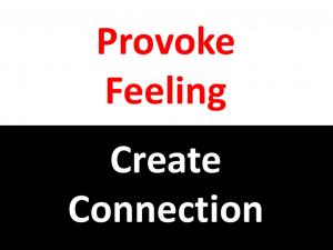 Provoke Feeling/ Create Connection